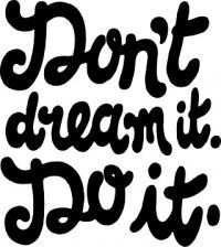 Don't dream it do it